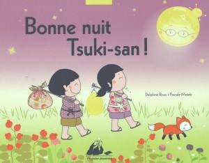 Bonne nuit Tsuki-san !  Delphine Roux, illustrations Pascale Moteki.  Editions Picquier jeunesse, Arles, 2015.